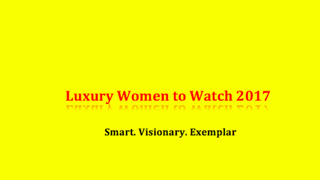 Luxury Women to Watch 2017: Marketers set to make a difference