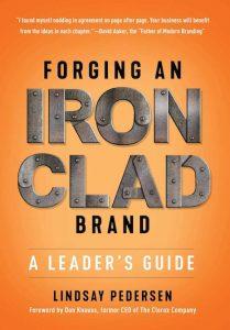 Forging an Ironclad Brand: A Leader's Guide, by Lindsay Pedersen (Lioncrest Publishing, April 2019, ISBN: 978-1-544-51386-7, $27.99)